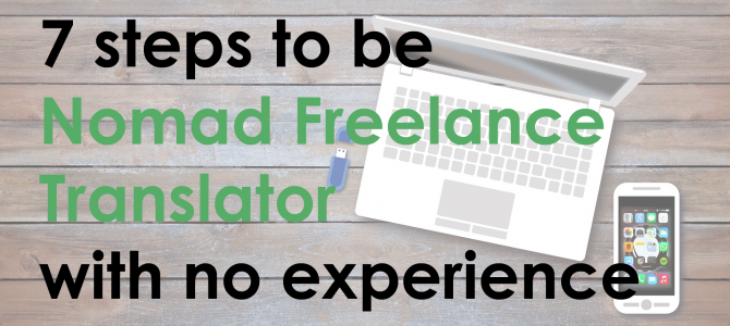 7 steps to become a nomad freelance translator when you have no experience